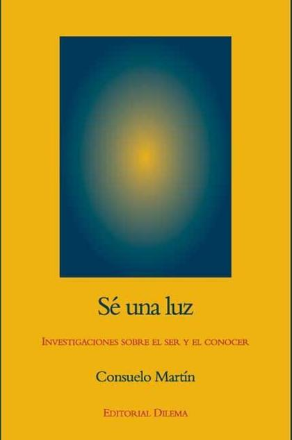 SÉ UNA LUZ : REFLEXIONES SOBRE EL SER Y EL CONOCER