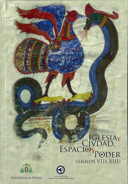 IGLESIA Y CIUDAD : ESPACIO Y PODER, SIGLOS VIII-XIII : I SIMPOSIO SOBRE CIUDAD E IGLESIA CELEBR