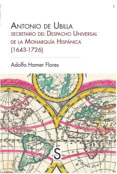 ANTONIO DE UBILLA, SECRETARIO DEL DESPACHO UNIVERSAL DE LA MONARQUÍA HISPÁNICA (