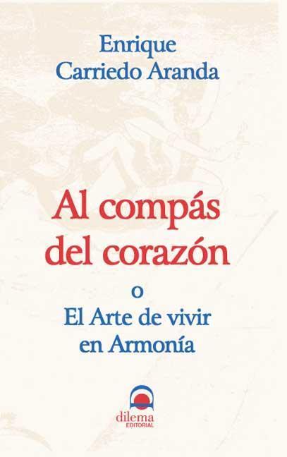 AL COMPÁS DEL CORAZÓN : EL ARTE DE VIVIR EN ARMONIA