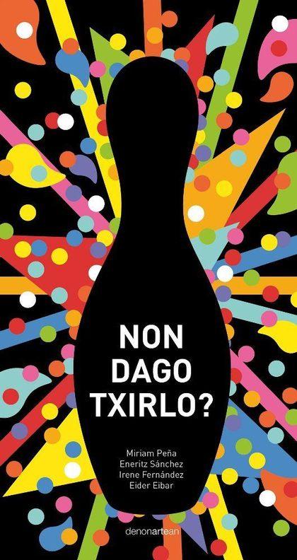 NON DAGO TXIRILO?