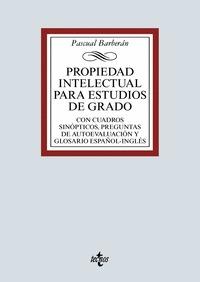 PROPIEDAD INTELECTUAL PARA ESTUDIOS DE GRADO. CON CUADROS SINÓPTICOS, PREGUNTAS DE AUTOEVALUACI
