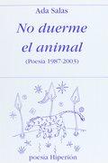 NO DUERME EL ANIMAL. (POESÍA 1987-2003)
