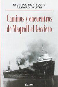 CAMINOS Y ENCUENTROS DE MAGROLL EL GRAVIERO: ESCRITOS DE Y SOBRE ÁLVAR
