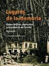 LUGARES DE LA MEMORIA : GOLPE MILITAR, REPRESIÓN Y RESISTENCIA EN SEVILLA. ITINERARIOS