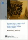 LA VEGUERIA COM A GOVERN LOCAL INTERMEDI A CATALUNYA : ENCAIX CONSTITUCIONAL DE LA SEVA REGULAC
