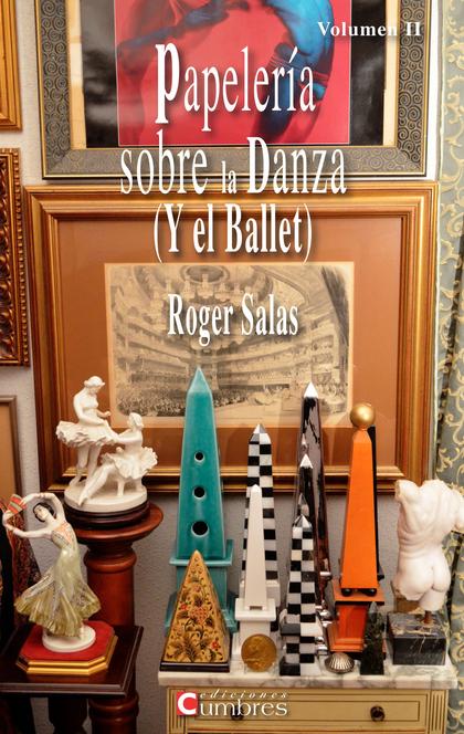 PAPELERIA SOBRE LA DANZA ( Y EL BALLET )  VOLUMEN II.