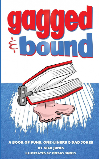 GAGGED AND BOUND. A BOOK OF PUNS, ONE-LINERS AND DAD JOKES