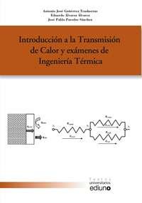 INTRODUCCIÓN A LA TRANSMISIÓN DE CALOR Y EXÁMENES DE INGENIERÍA TÉRMICA