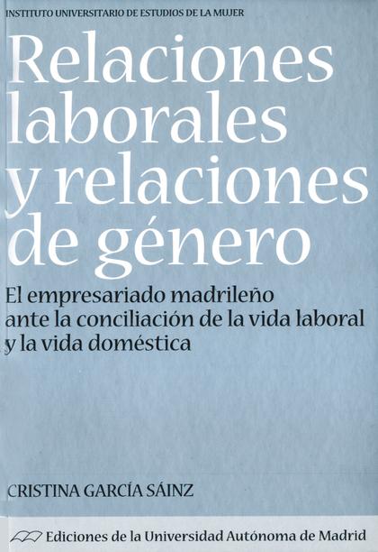 RELACIONES LABORALES Y RELACIONES DE GÉNERO: EL EMPRESARIO MADRILEÑO ANTE LA CONCILIACIÓN DE LA