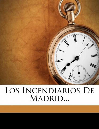 LOS INCENDIARIOS DE MADRID...