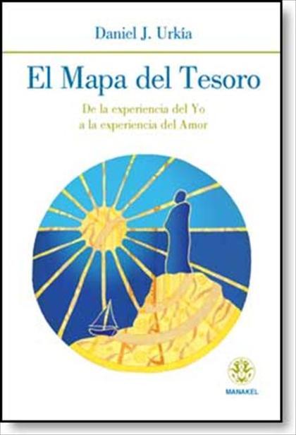 EL MAPA DEL TESORO : DE LA EXPERIENCIA DEL YO A LA EXPERIENCIA DEL AMOR
