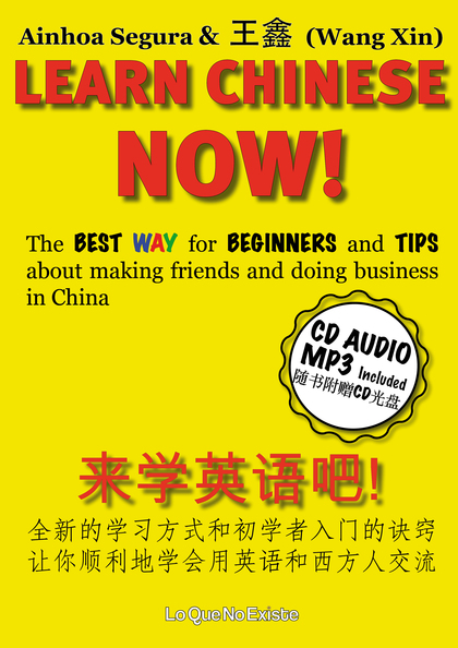 LEARN CHINESE NOW!. THE BEST WAY FOR BEGINNERS AND TIPS ABOUT MAKING FRIENDS AND DOING BUSINESS