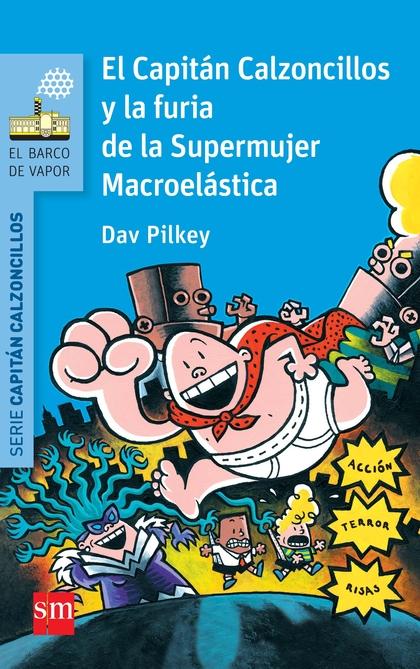 CAPITAN CALZONCILLOS Y LA FUERIA DE LA SUPERMUJER MACROELASTICA