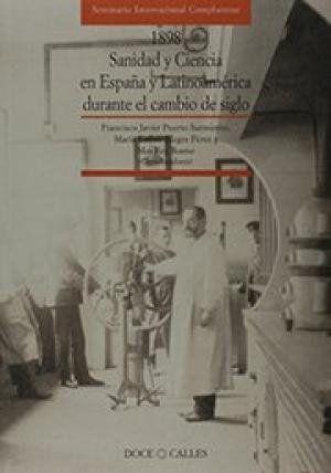 1898, SANIDAD Y CIENCIA EN ESPAÑA Y LATINOAMÉRICA DURANTE EL CAMBIO DE SIGLO: ACTAS DEL SEMINAR