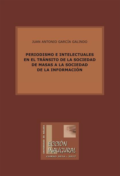 PERIODISMO E INTELECTUALES EN EL TRÁNSITO DE LA SOCIEDAD DE MASAS A LA SOCIEDAD DE LA INFORMACI