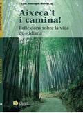 AIXECA´T I CAMINA! : REFLEXIONS SOBRE LA VIDA CUOTIDIANA