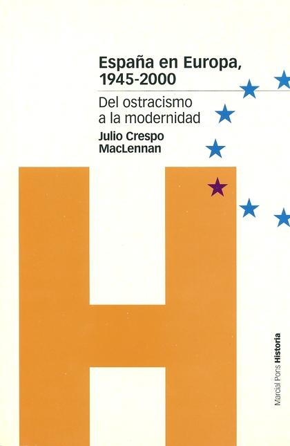 ESPAÑA EN EUROPA, 1945-2000: DEL OSTRACISMO A LA MODERNIDAD