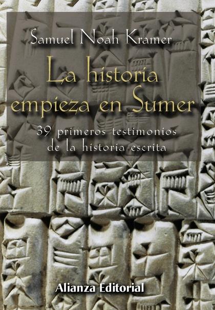 LA HISTORIA EMPIEZA EN SUMER : 39 TESTIMONIOS DE LA HISTORIA ESCRITA