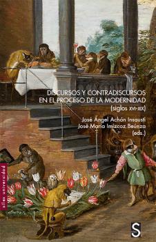 DISCURSOS Y CONTRADISCURSOS EN EL PROCESO DE LA MODERNIDAD SIGLOS XVI-XIX.