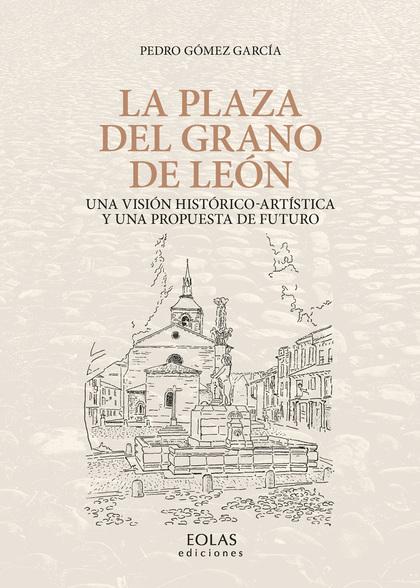 LA PLAZA DEL GRANO DE LEÓN                                                      UNA VISIÓN HIST