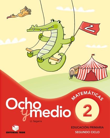 OCHO Y MEDIO 2, MATEMÁTICAS, EDUCACIÓN PRIMARIA, 2 CICLO