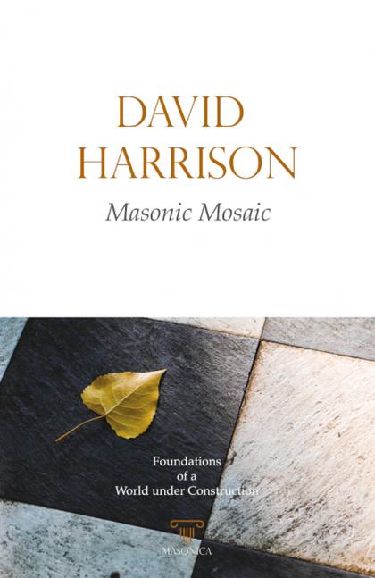MASONIC MOSAIC. FOUNDATIONS OF A WORLD UNDER CONSTRUCTION