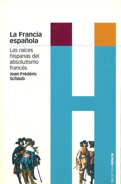 LA FRANCIA ESPAÑOLA: LAS RAÍCES HISPANAS DEL ABSOLUTISMO FRANCÉS
