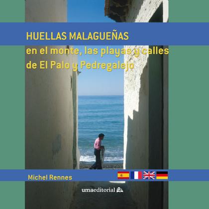 HUELLAS MALAGUEÑAS EN EL MONTE, LAS PLAYAS Y CALLES DE EL PALO Y PEDREGALEJO.