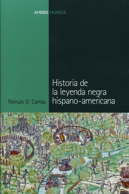 HISTORIA DE LA LEYENDA NEGRA HISPANO-AMERICANA