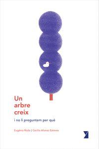 UN ARBRE CREIX                                                                  I NO LI PREGUNT