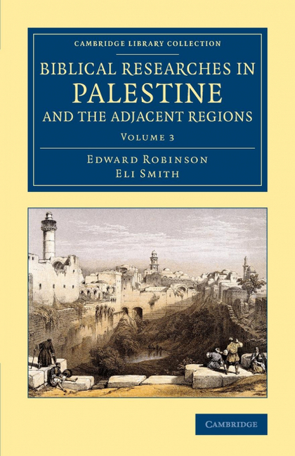 BIBLICAL RESEARCHES IN PALESTINE AND THE ADJACENT REGIONS - VOLUME             3