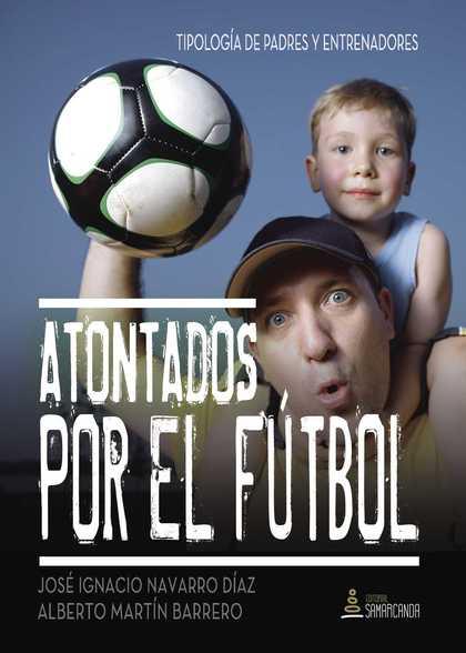 ATONTADOS POR EL FUTBOL. TIPOLOGÍA DE PADRES Y ENTRENADORES