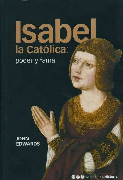 ISABEL LA CATÓLICA: PODER Y FAMA