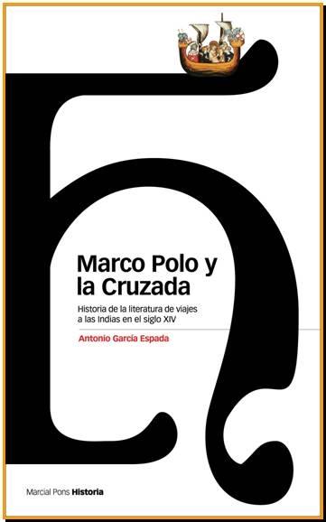 MARCO POLO Y LA CRUZADA : HISTORIA DE LA LITERATURA DE VIAJES A LAS INDIAS EN EL SIGLO XIV