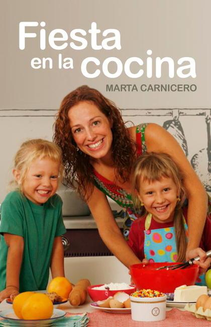FIESTA EN LA COCINA : RECETAS DIVERTIDAS PARA HACER EN FAMILIA