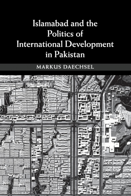ISLAMABAD AND THE POLITICS OF INTERNATIONAL DEVELOPMENT IN PAKISTAN
