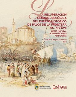 LA RECUPERACIÓN GEOARQUEOLÓGICA DEL PUERTO HISTÓRICO DE PALOS DE LA FRONTERA (SS. MEDIO NATURAL