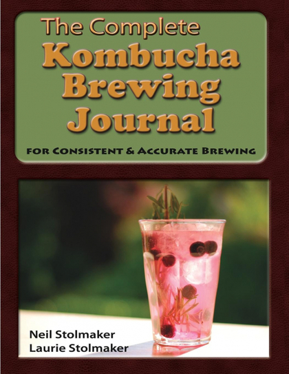 THE COMPLETE KOMBUCHA BREWING JOURNAL. THE ESSENTIAL COMPANION FOR THE KOMBUCHA HOME BREWER TO