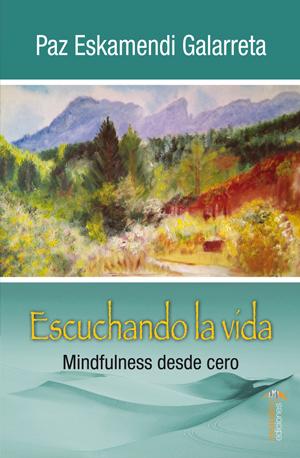 ESCUCHANDO LA VIDA. MINDFULNESS DESDE CERO
