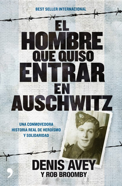 EL HOMBRE QUE QUISO ENTRAR EN AUSCHWITZ : UNA CONMOVEDORA HISTORIA REAL DE HEROÍSMO Y SOLIDARID