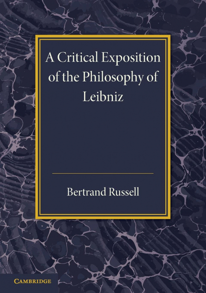 A CRITICAL EXPOSITION OF THE PHILOSOPHY OF             LEIBNIZ.
