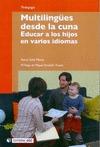 MULTILINGÜES DESDE LA CUNA : EDUCAR A LOS HIJOS EN VARIOS IDIOMAS