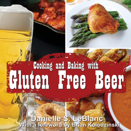 COOKING AND BAKING WITH GLUTEN FREE BEER.