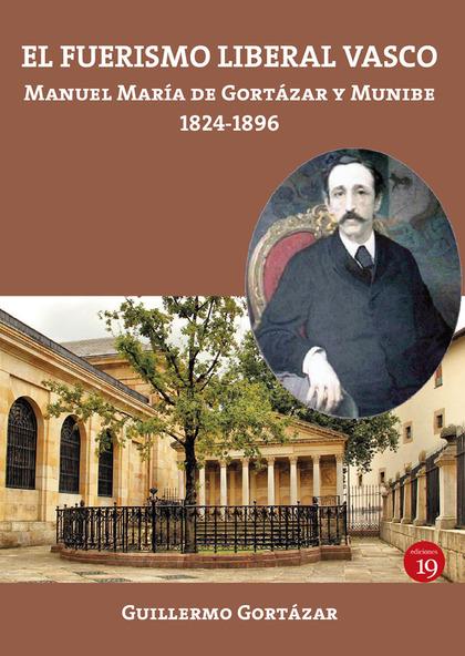 EL FUERISMO LIBERAL VASCO. MANUEL MARÍA DE GORTÁZAR Y MUNIBE, 1824-1896.