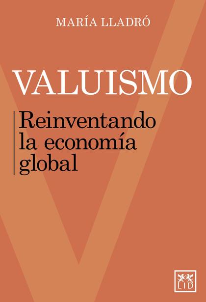 VALUISMO. REINVENTANDO LA ECONOMÍA GLOBAL