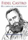 FIDEL CASTRO : EL CAMINO DE LA RESISTENCIA