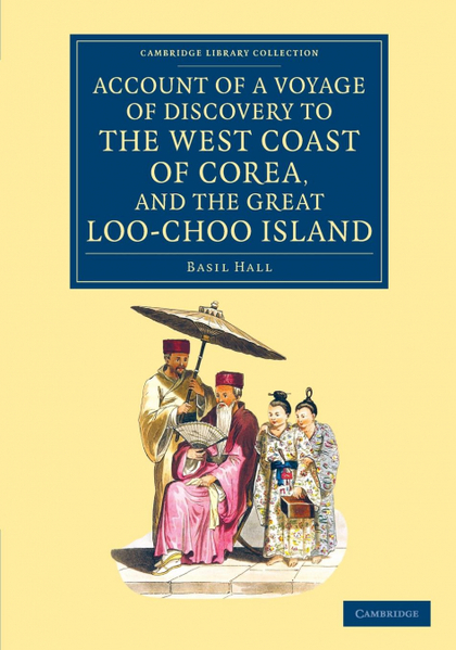ACCOUNT OF A VOYAGE OF DISCOVERY TO THE WEST COAST OF COREA, AND THE