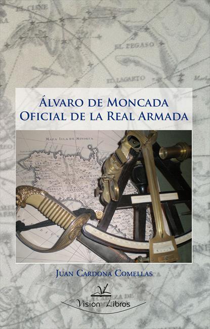 ÁLVARO DE MONCADA : OFICIAL DE LA REAL ARMADA