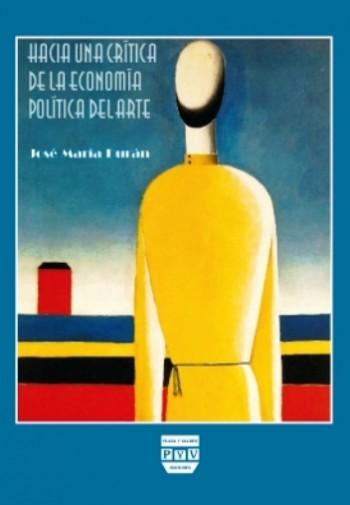 HACIA UNA CRÍTICA DE LA ECONOMÍA POLÍTICA DEL ARTE : UNA HISTORIA IDEOLÓGICA DEL ARTE MODERNO C